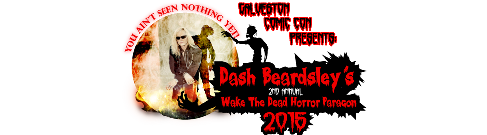 Galveston Comic Con Presents: Dash Beardsley's Wake the Dead Horror Paracon